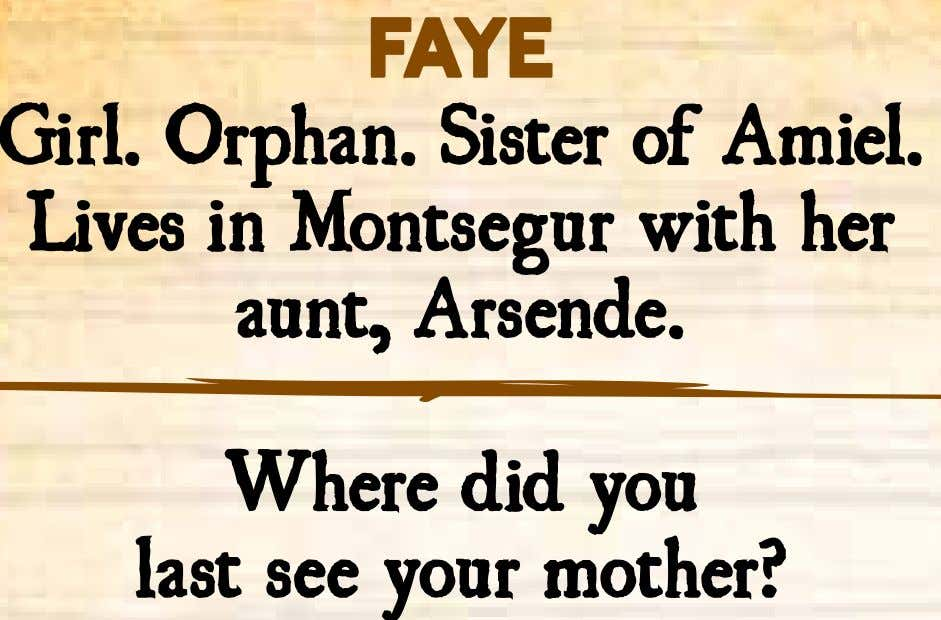 Faye Girl. Orphan. Sister of Amiel. Lives in Montsegur with her aunt, Arsende. Where did