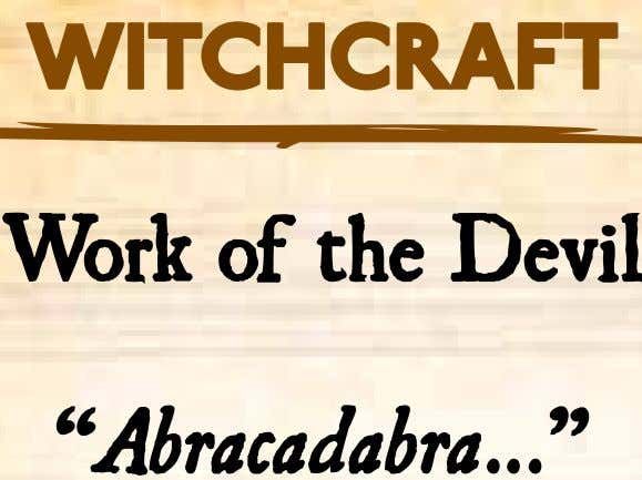 "Witchcraft Work of the Devil ""Abracadabra…"""