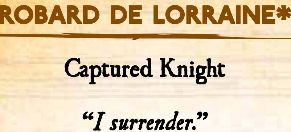"Robard de Lorraine* Captured Knight ""I surrender."""