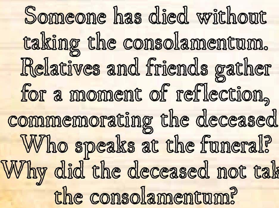 "consolamentum ""Today a bright flame has disappeared."" Someone has died without taking the consolamentum. Relatives"