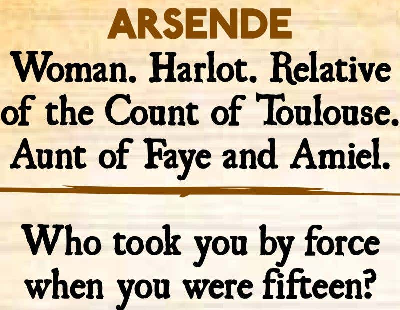 Arsende Woman. Harlot. Relative of the Count of Toulouse. Aunt of Faye and Amiel. Who