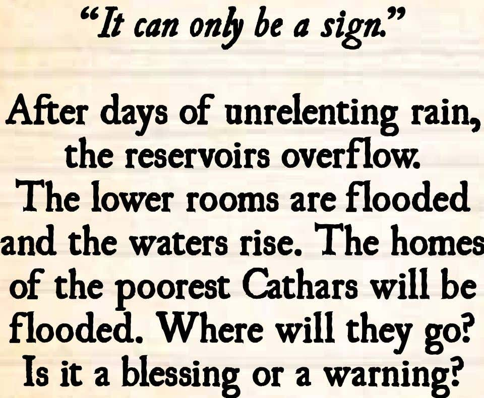 """It can only be a sign."" After days of unrelenting rain, the reservoirs overflow. The"