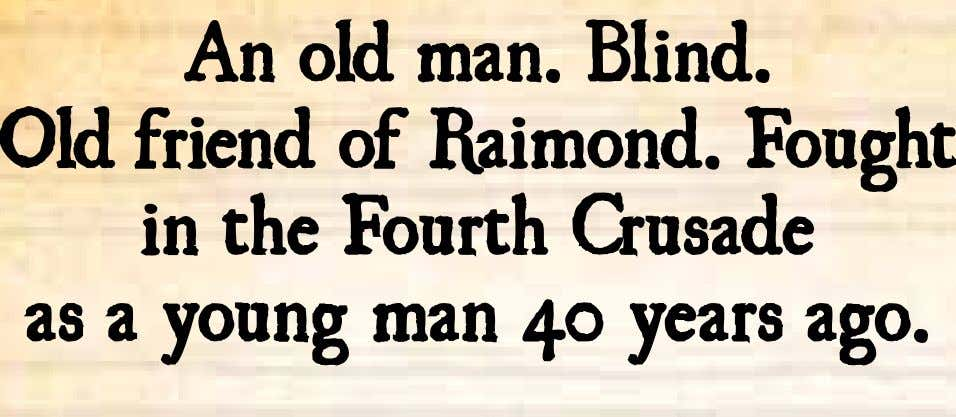 An old man. Blind. Old friend of Raimond. Fought in the Fourth Crusade as a