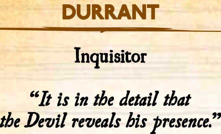 "Durrant Inquisitor ""It is in the detail that the Devil reveals his presence."""
