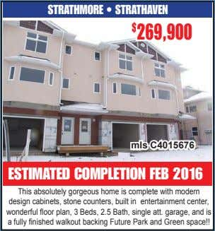 STRATHMORE • STRATHAVEN $ 269,900 mls C4015676 ESTIMATED COMPLETION FEB 2016 This absolutely gorgeous home
