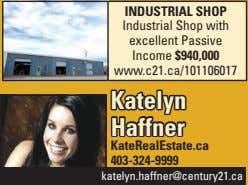 INDUSTRIAL SHOP Industrial Shop with excellent Passive Income $940,000 www.c21.ca/101106017 Katelyn Haffner