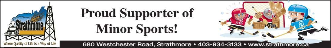 Proud Supporter of Minor Sports! 680 Westchester Road, Strathmore • 403-934-3133 • www.strathmore.ca
