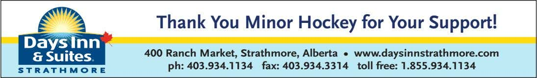 Thank You Minor Hockey for Your Support! 400 Ranch Market, Strathmore, Alberta • www.daysinnstrathmore.com ph: