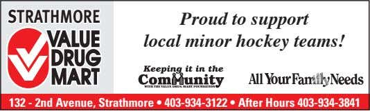 Strathmore Proud to support local minor hockey teams! 132 - 2nd Avenue, Strathmore • 403-934-3122