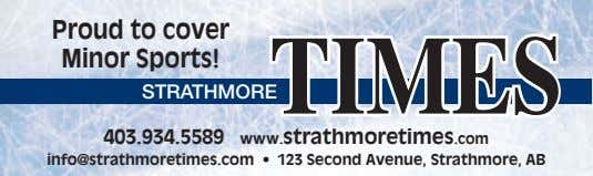 Proud to cover Minor Sports! TIMES STRATHMORE 403.934.5589 www.strathmoretimes.com info@strathmoretimes.com • 123