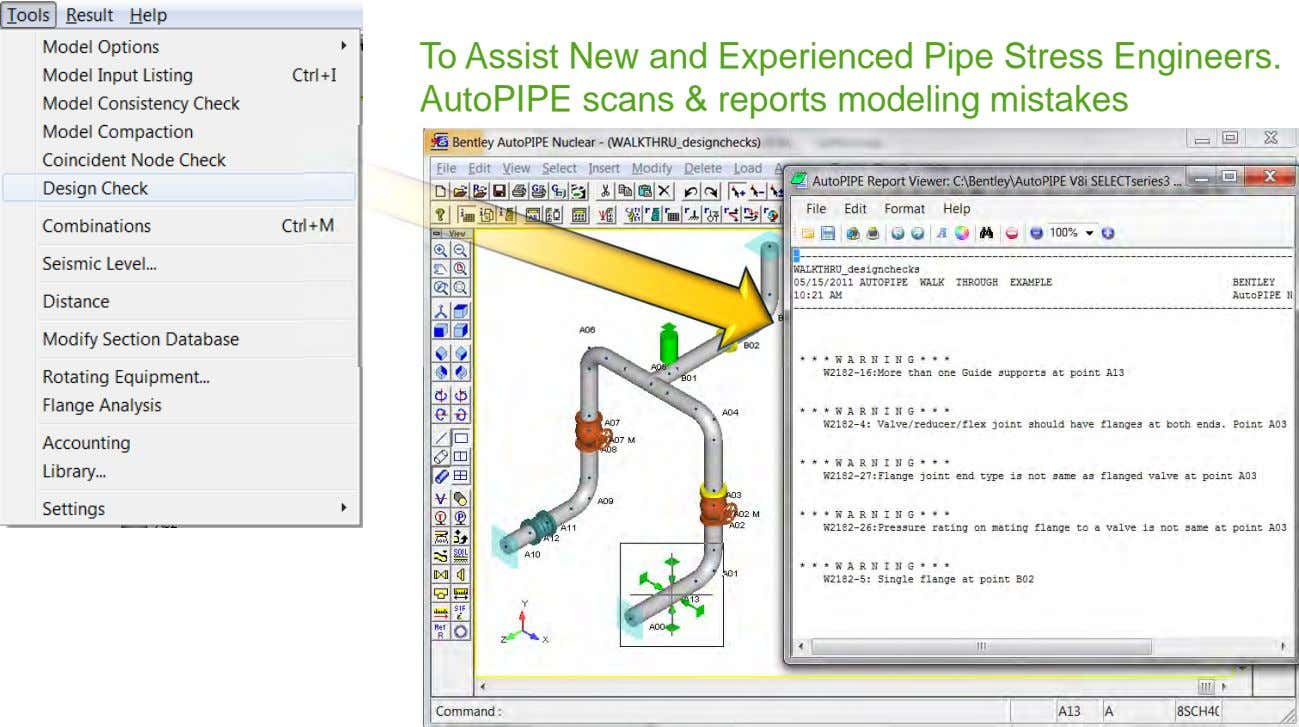 To Assist New and Experienced Pipe Stress Engineers. AutoPIPE scans & reports modeling mistakes