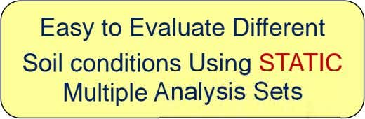 Easy to Evaluate Different Soil conditions Using STATIC Multiple Analysis Sets