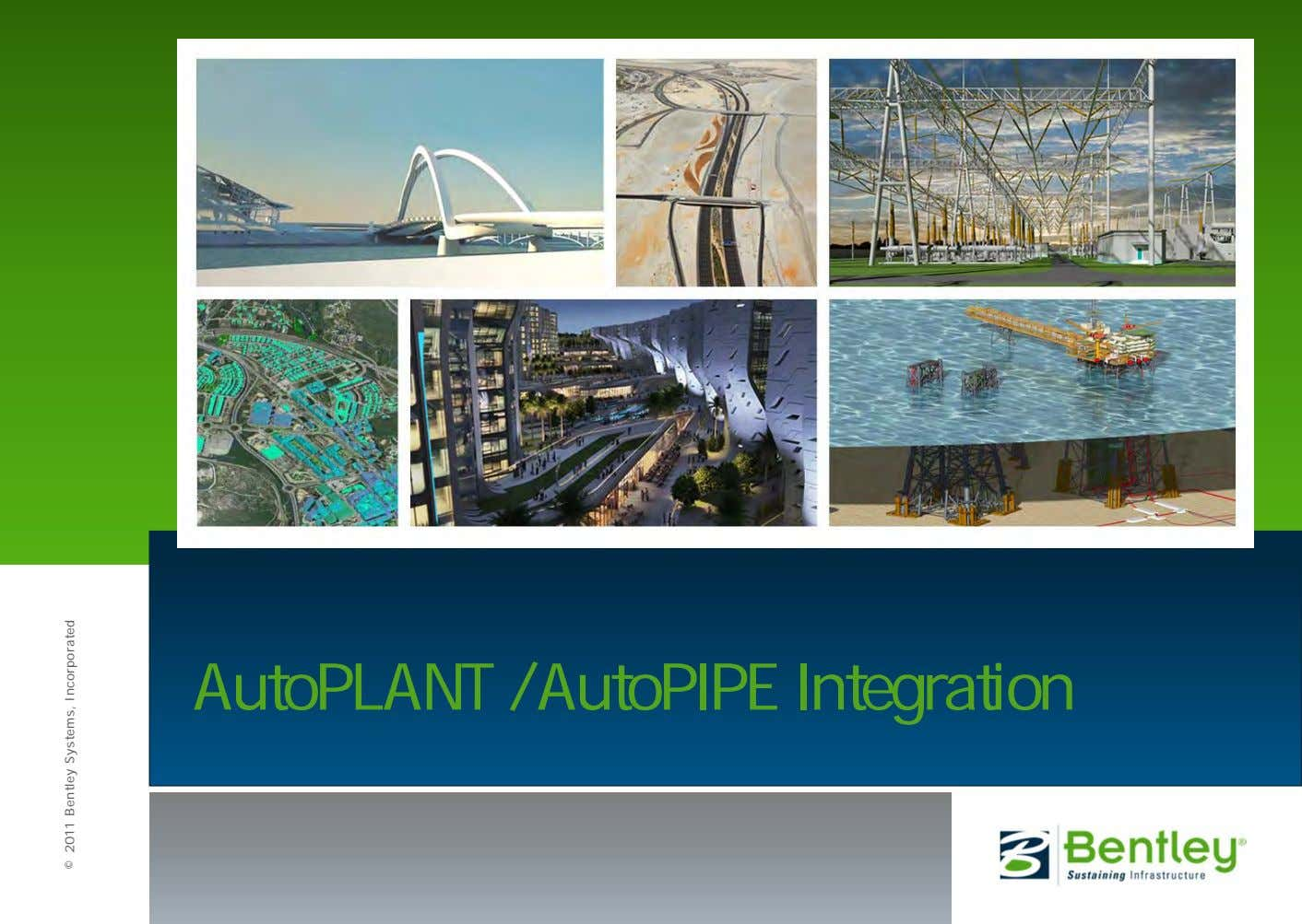 AutoPLANT / AutoPIPE Integration © 2011 Bentley Systems, Incorporated