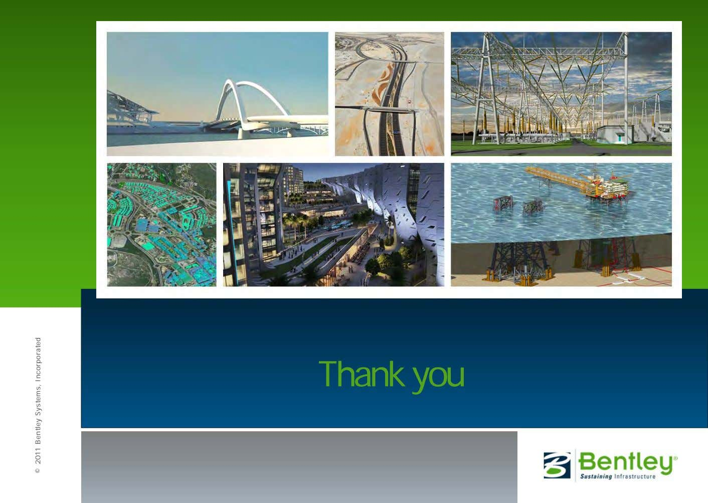 Thank you © 2011 Bentley Systems, Incorporated