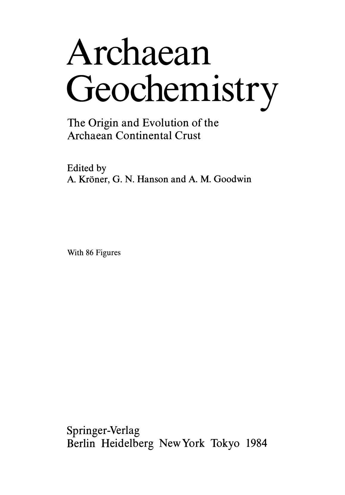 Archaean Geochemistry The Origin and Evolution of the Archaean Continental Crust Edited by A. Kroner, G.