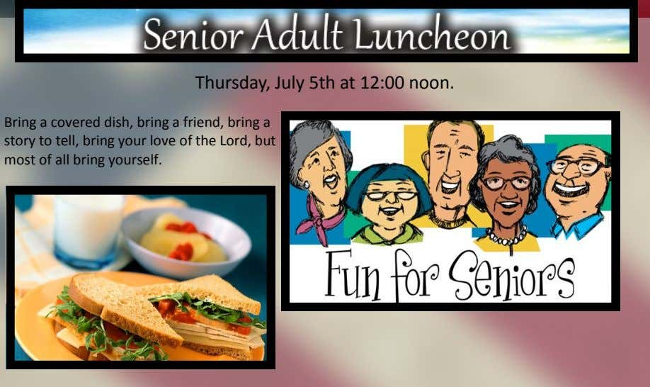 Thursday, July 5th at 12:00 noon. Bring a covered dish, bring a friend, bring a