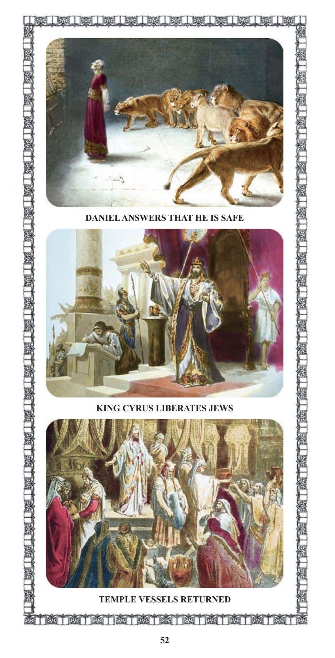DANIEL ANSWERS THAT HE IS SAFE KING CYRUS LIBERATES JEWS TEMPLE VESSELS RETURNED 52