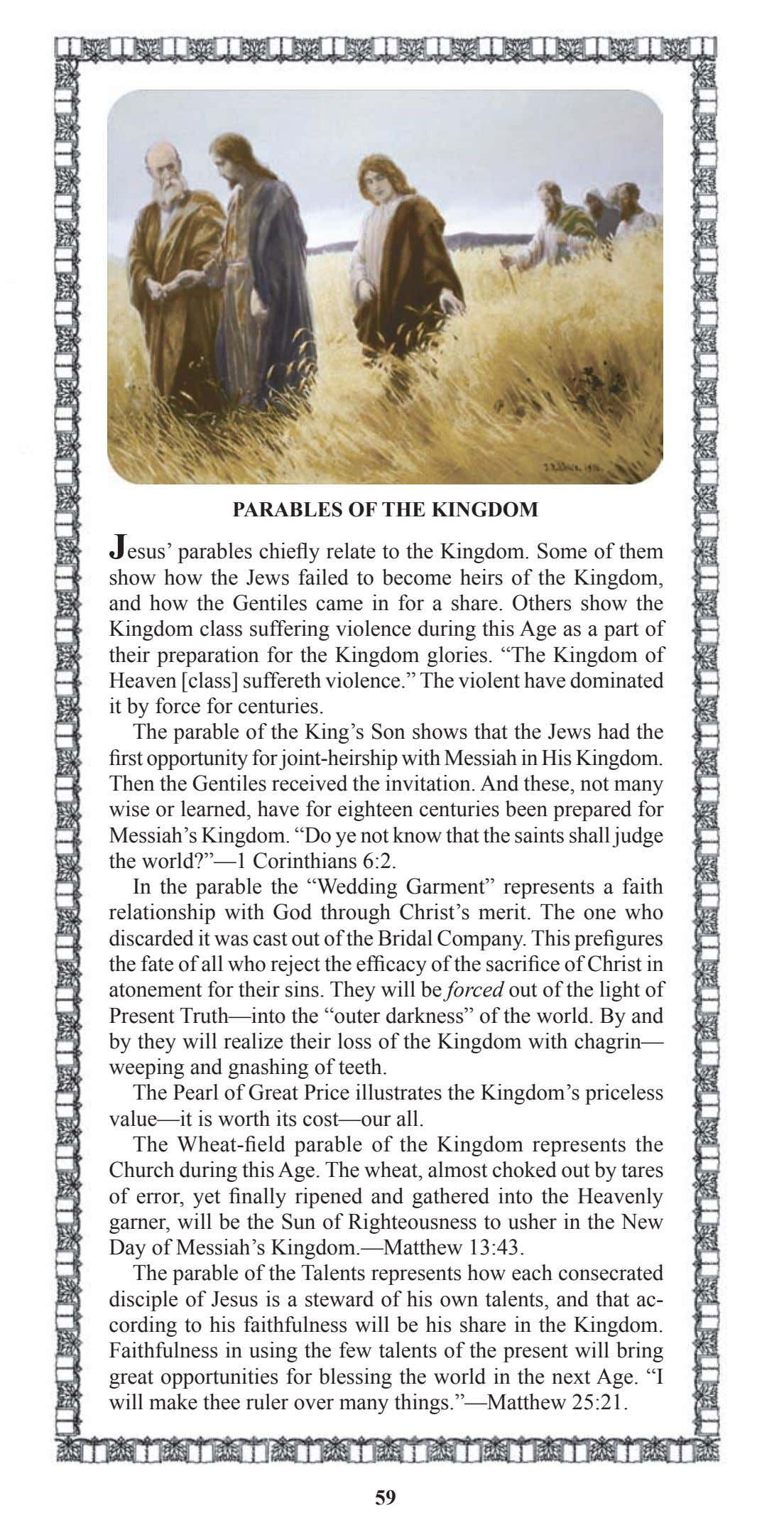 PARABLES OF THE KINGDOM Jesus' parables chiefly relate to the Kingdom. Some of them show
