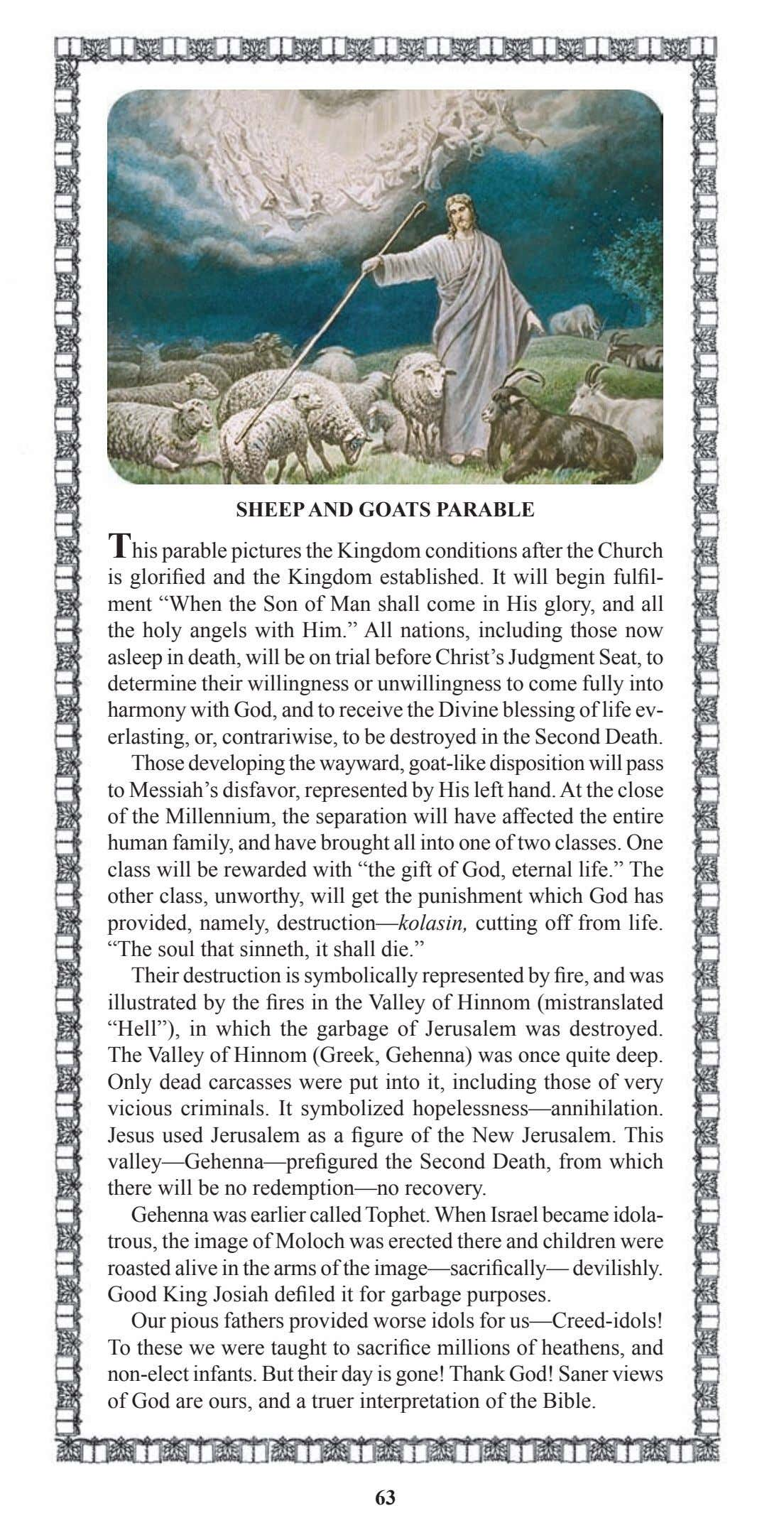 SHEEP AND GOATS PARABLE This parable pictures the Kingdom conditions after the Church is glorified