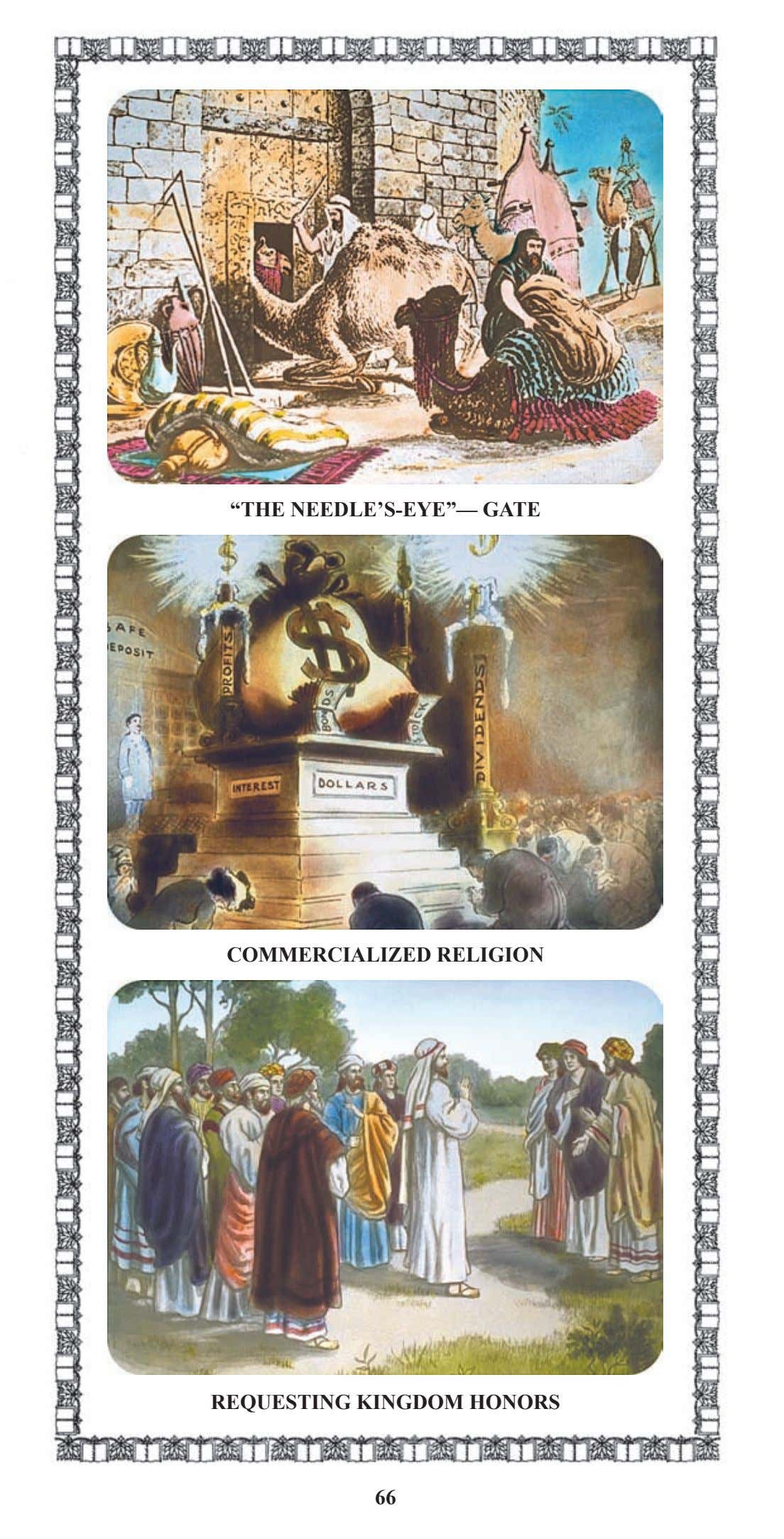 """THE NEEDLE'S-EYE""— GATE COMMERCIALIZED RELIGION REQUESTING KINGDOM HONORS 66"