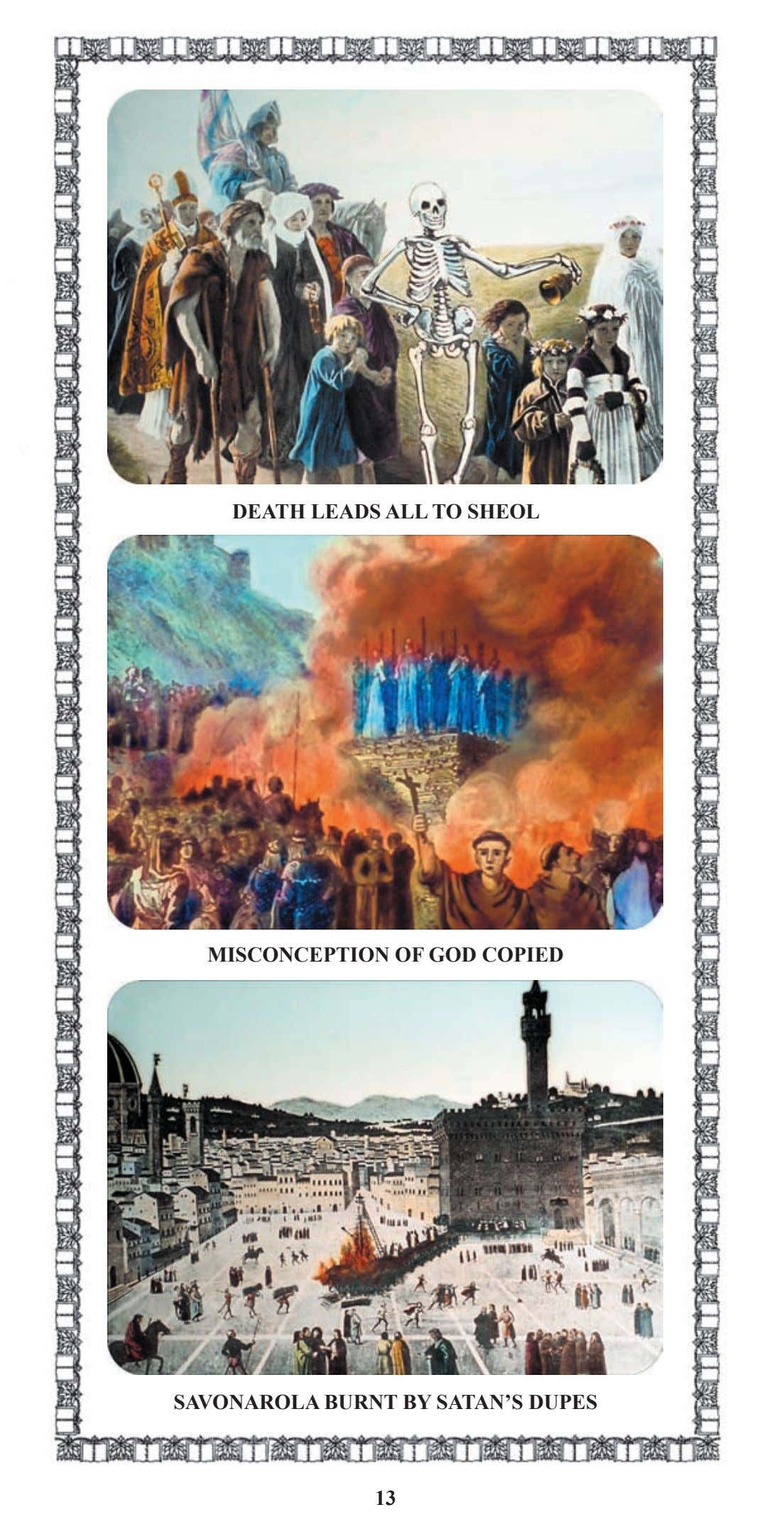 DEATH LEADS ALL TO SHEOL MISCONCEPTION OF GOD COPIED SAVONAROLA BURNT BY SATAN'S DUPES 13
