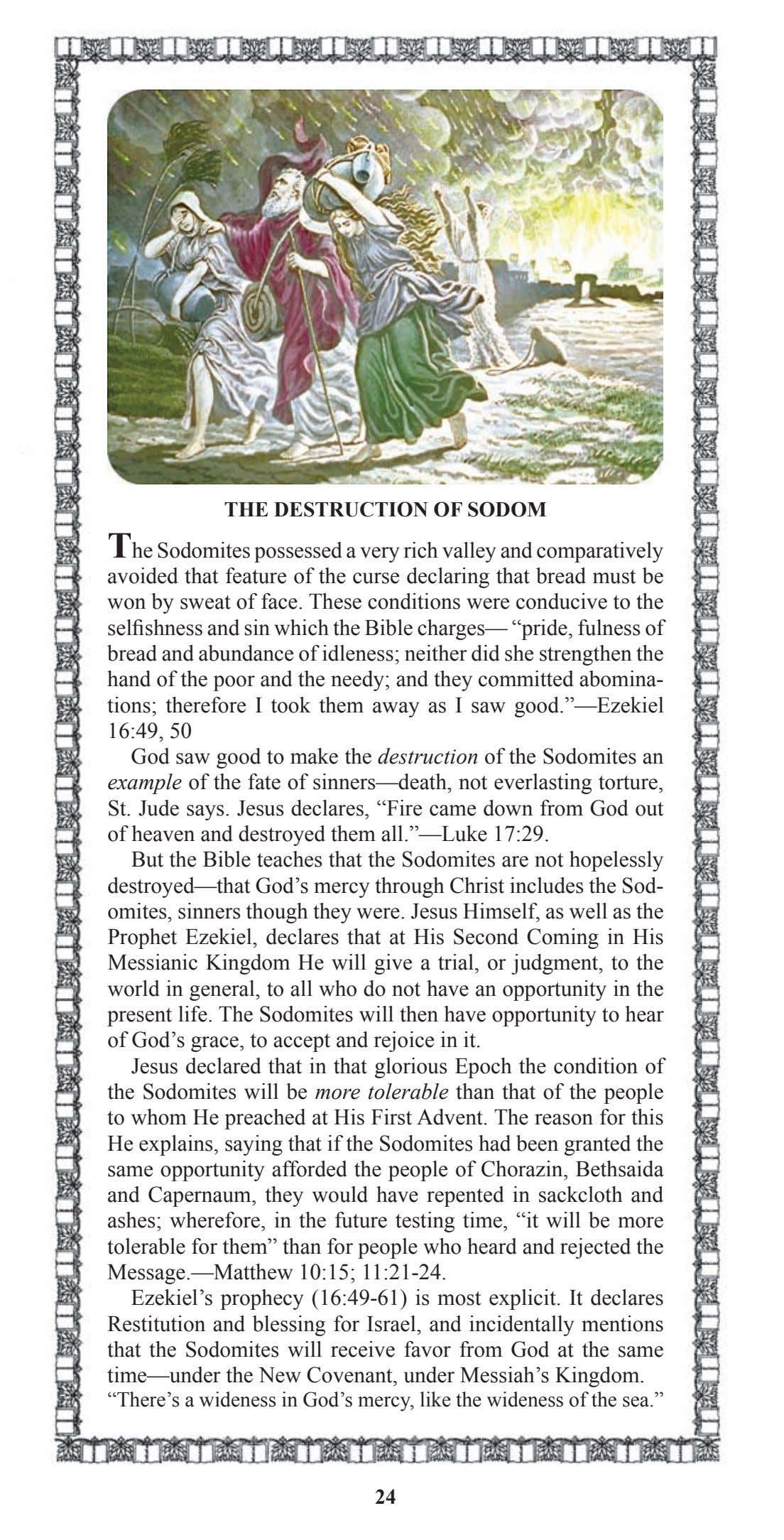 THE DESTRUCTION OF SODOM The Sodomites possessed a very rich valley and comparatively avoided that