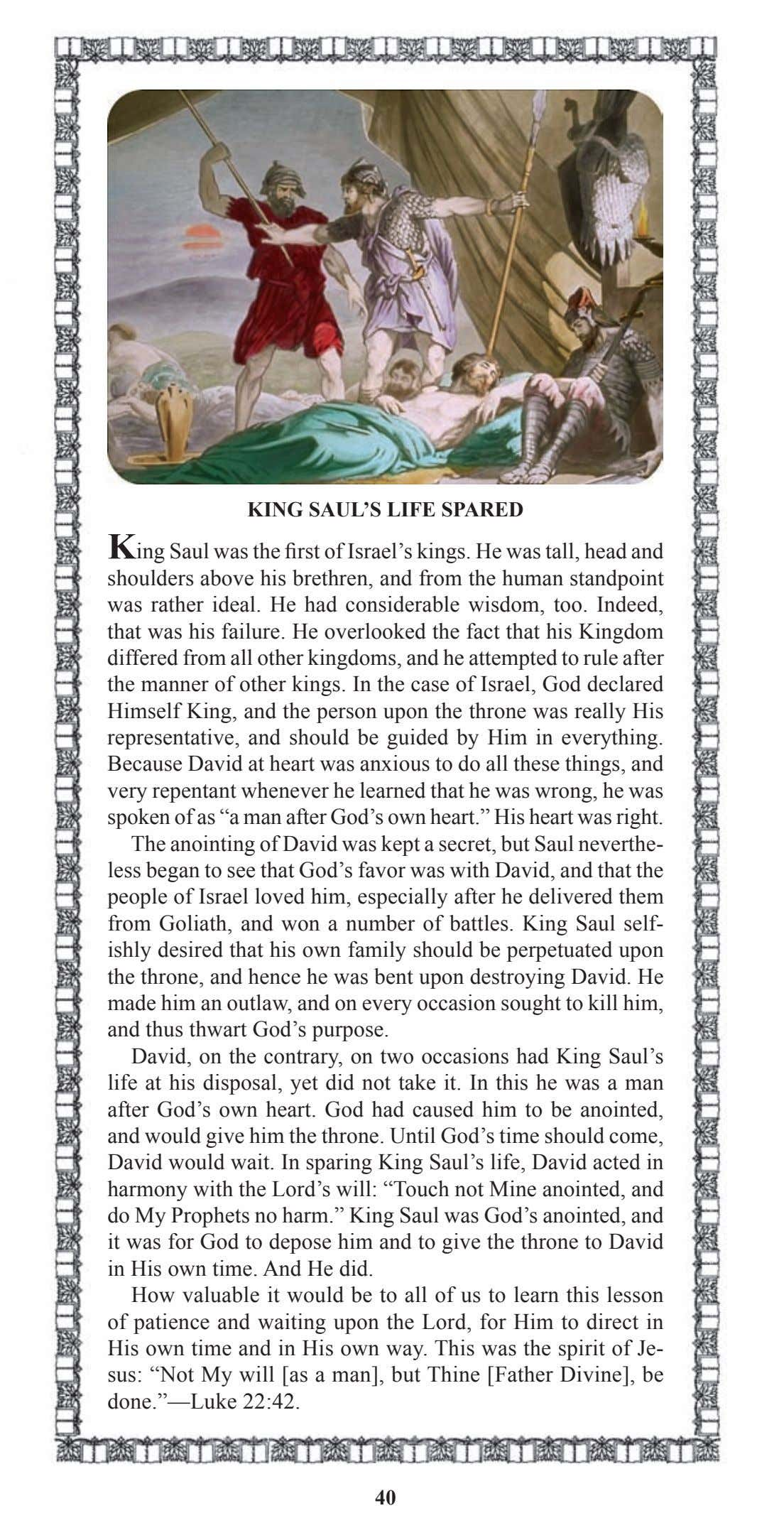 KING SAUL'S LIFE SPARED King Saul was the first of Israel's kings. He was tall,