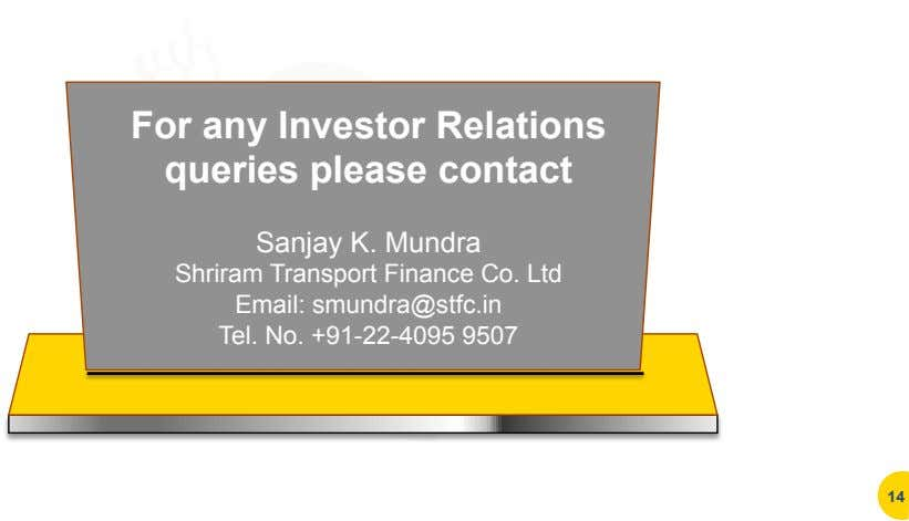 For any Investor Relations queries please contact Sanjay K. Mundra Shriram Transport Finance Co. Ltd