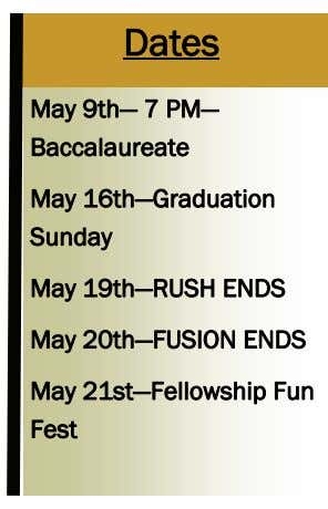 Dates May 9th— 7 PM— Baccalaureate May 16th—Graduation Sunday May 19th—RUSH ENDS May 20th—FUSION ENDS
