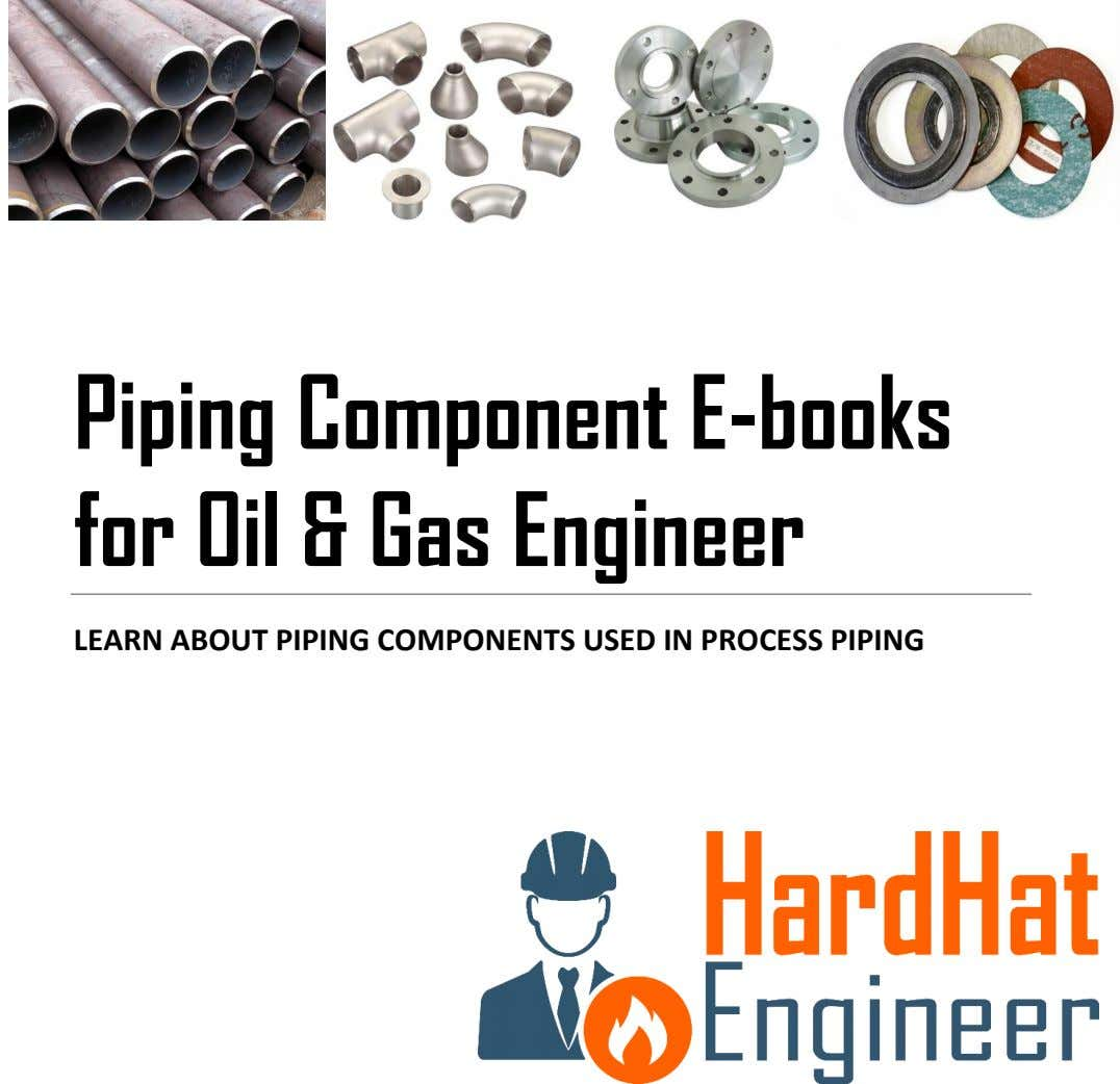 Piping Component E-books for Oil & Gas Engineer LEARN ABOUT PIPING COMPONENTS USED IN PROCESS