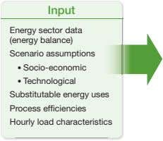Input Energy sector data (energy balance) Scenario assumptions ● Socio-economic ● Technological Substitutable