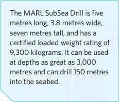 The MARL SubSea Drill is five metres long, 3.8 metres wide, seven metres tall, and has