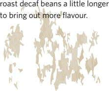 roast decaf beans a little longer to bring out more flavour.