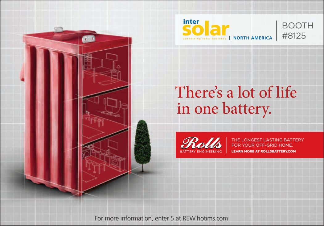 BOOTH #8125 THE LONGEST LASTING BATTERY FOR YOUR OFF-GRID HOME. LEARN MORE AT ROLLSBATTERY.COM For