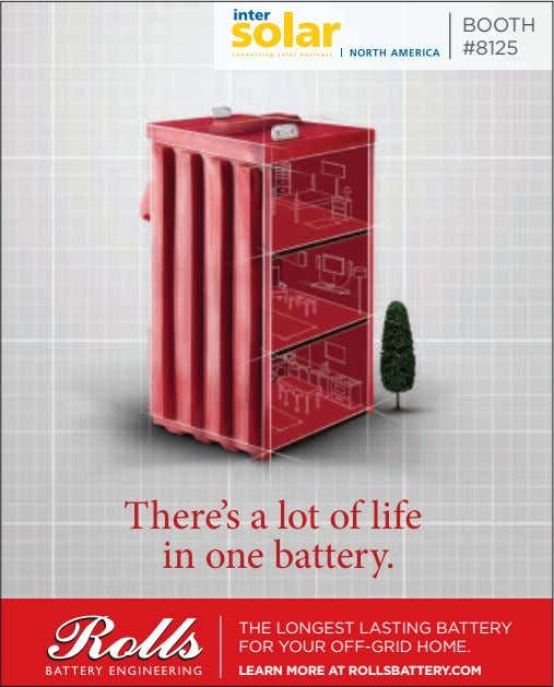 BOOTH #8125 THE LONGEST LASTING BATTERY FOR YOUR OFF-GRID HOME. LEARN MORE AT ROLLSBATTERY.COM