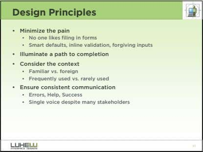 Design Principles • Minimize the pain • No one likes filing in forms • Smart