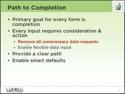 Path to Completion • Primary goal for every form is completion • Every input requires