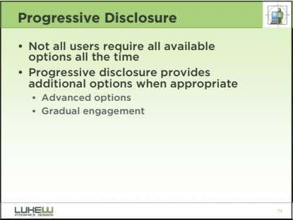 Progressive Disclosure • Not all users require all available options all the time • Progressive