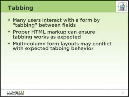 "Tabbing • Many users interact with a form by ""tabbing"" between fields • Proper HTML"
