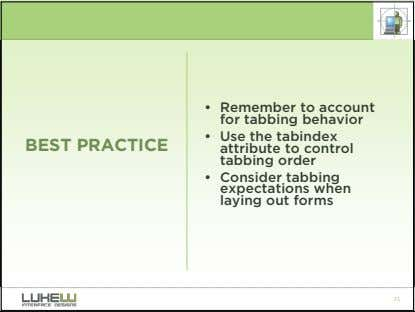 • Remember to account for tabbing behavior BEST PRACTICE • Use the tabindex attribute to