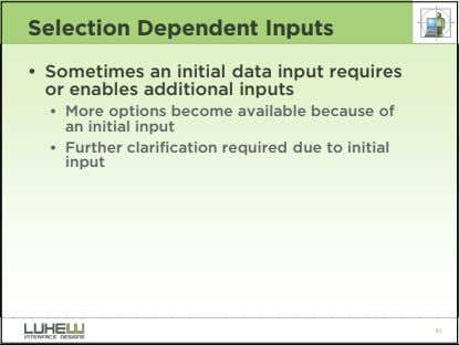 Selection Dependent Inputs • Sometimes an initial data input requires or enables additional inputs •