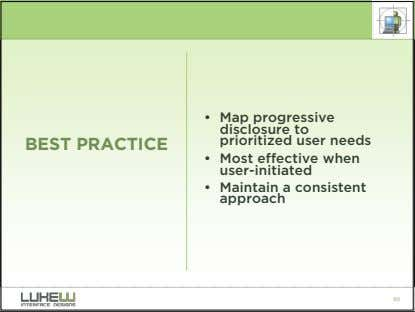 BEST PRACTICE • Map progressive disclosure to prioritized user needs • Most effective when user-initiated
