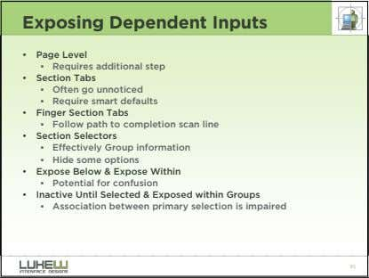 Exposing Dependent Inputs • Page Level • Requires additional step • Section Tabs • Often