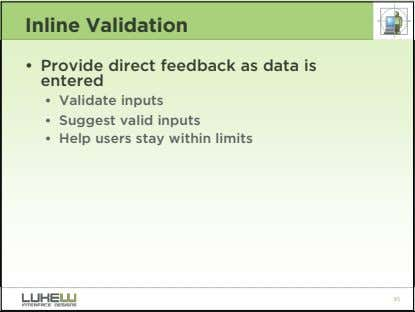 Inline Validation • Provide direct feedback as data is entered • Validate inputs • Suggest