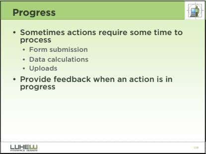 Progress • Sometimes actions require some time to process • Form submission • Data calculations