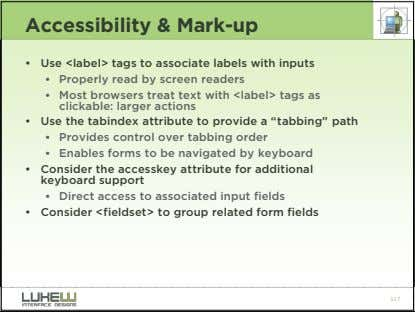 Accessibility & Mark-up • Use <label> tags to associate labels with inputs • Properly read