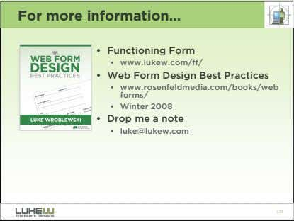 For more information… • Functioning Form • www.lukew.com/ff/ • Web Form Design Best Practices •