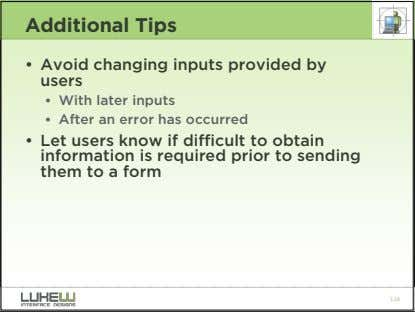 Additional Tips • Avoid changing inputs provided by users • With later inputs • After