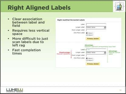 Right Aligned Labels • Clear association between label and field • Requires less vertical space