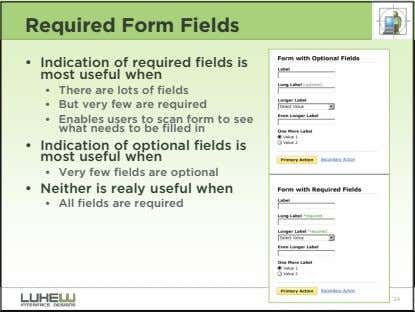 Required Form Fields • Indication of required fields is most useful when • There are